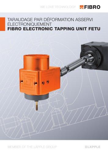 FETU TARAUDAGE PAR DEFORMATION ASSERVI ELECTRONIQUEMENT FIBRO ELECTRONIC TAPPING UNIT FETU